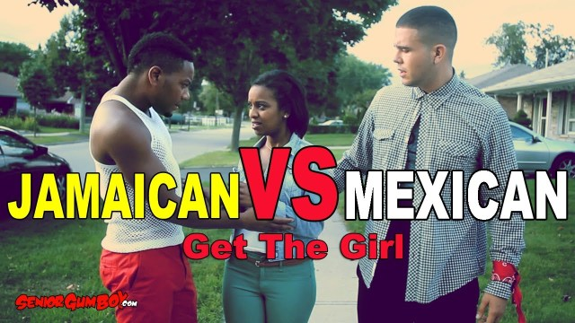 Jamaican vs Mexican Get the girl @SeniorGumBoy