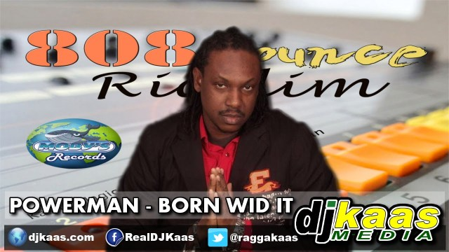 PowerMan – Born Wid It [808 Bounce Riddim - Moby's Records]