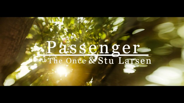 Angel From Montgomery – Passenger, The Once & Stu Larsen
