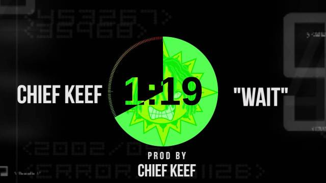 Chief Keef – Wait (Prod. By Chief Keef)