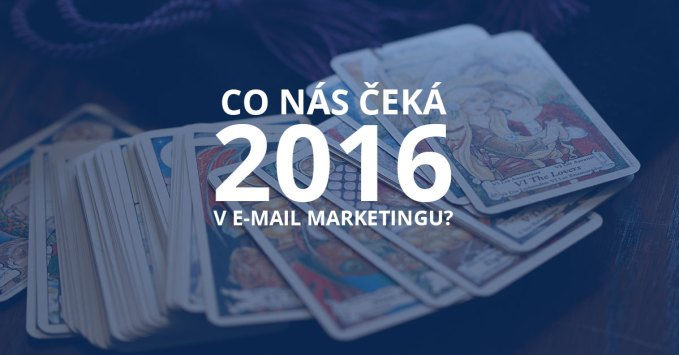 Co nás čeká v e-mail marketingu v roce 2016?