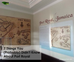7 Things You (Probably) Didn't Know About Port Royal