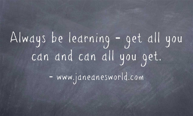 http://i2.wp.com/janeanesworld.com/wp-content/uploads/2012/12/Always-be-learning-get.jpg?resize=650%2C390