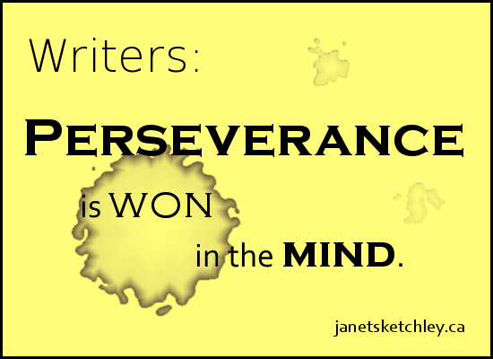 Writers: Perseverance is won in the mind.