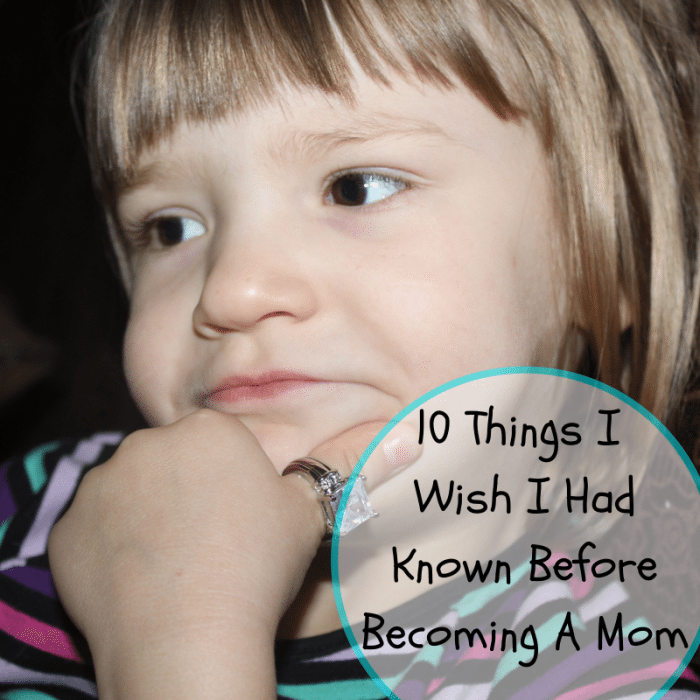Ten Things I Wish I Would Have Know Before Becoming A Mom becoming a mom Ten Things I Wish I Would Have Known Before Becoming A Mom 10 Things I wish i had known before becoming a mom