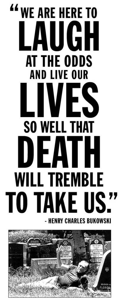anniversary of Charles Bukowski's death, March 9th, quote