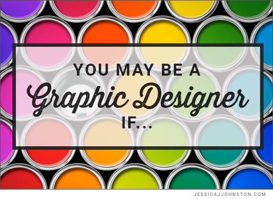 You May Be A Graphic Designer