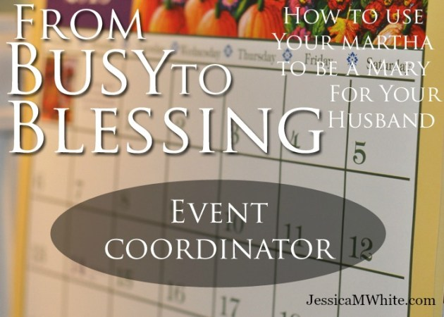 How to Use Your Martha to Be a Mary for Your Husband: Event Coordinator @JessicaMWhite.com