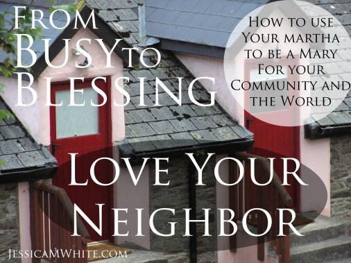 From Busy to Blessing Love Your Neighbors @JessicaMWhite.com