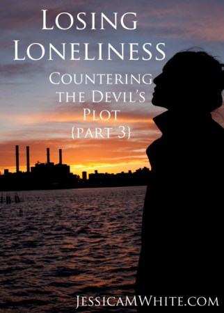 Fighting Against Satan's efforts to keep us lonely: Countering the Devil's Plot @JessicAMWhite.com