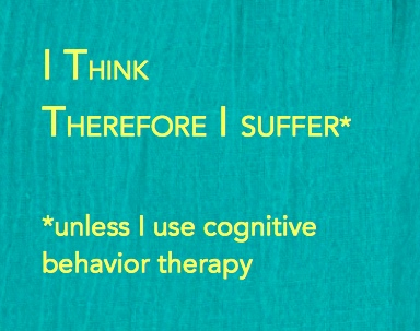 I think therefore I suffer unless i use CBT