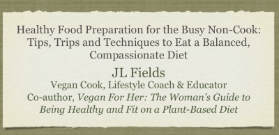 Healthy Food Preparation for the Busy Non-Cook: Tips, Trips and Techniques to Eat a Balanced, Compassionate Diet
