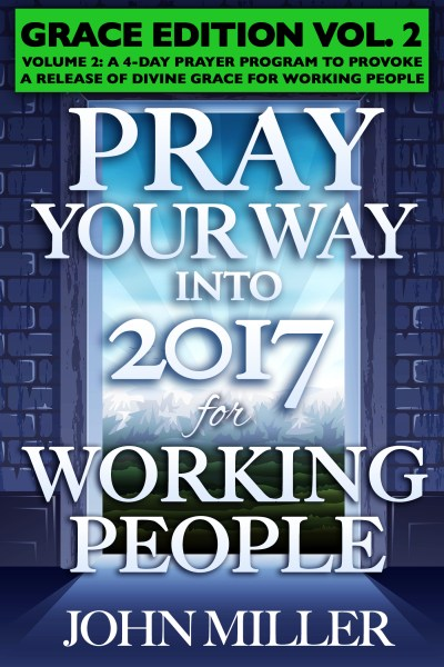 Pray Your Way Into 2017 for Working People (Grace Edition) Volume 2