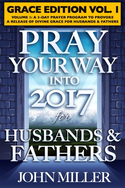 Pray Your Way Into 2017 for Husbands & Fathers (Grace Edition) Volume 1