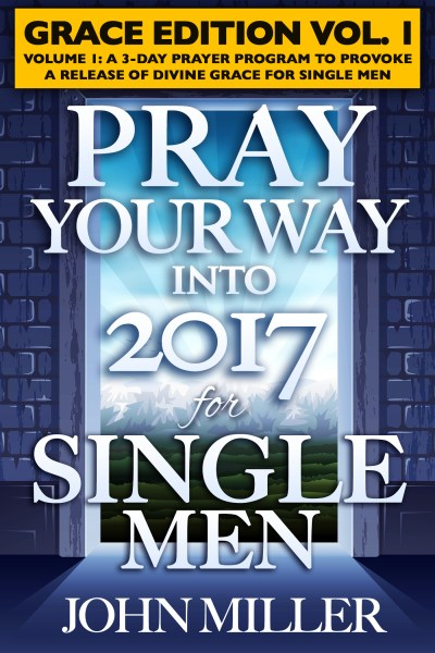 Pray Your Way Into 2017 for Single Men (Grace Edition) Volume 1