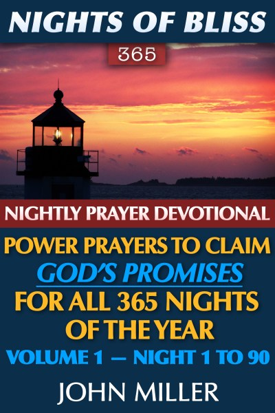 Nights of Bliss 365: Nightly Prayer Devotional — Power Prayers to Claim God's Promises for All 365 Nights of the Year — Volume 1 — Night 1 to 90