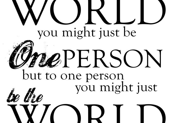 To The World You Might Be Just One Quote