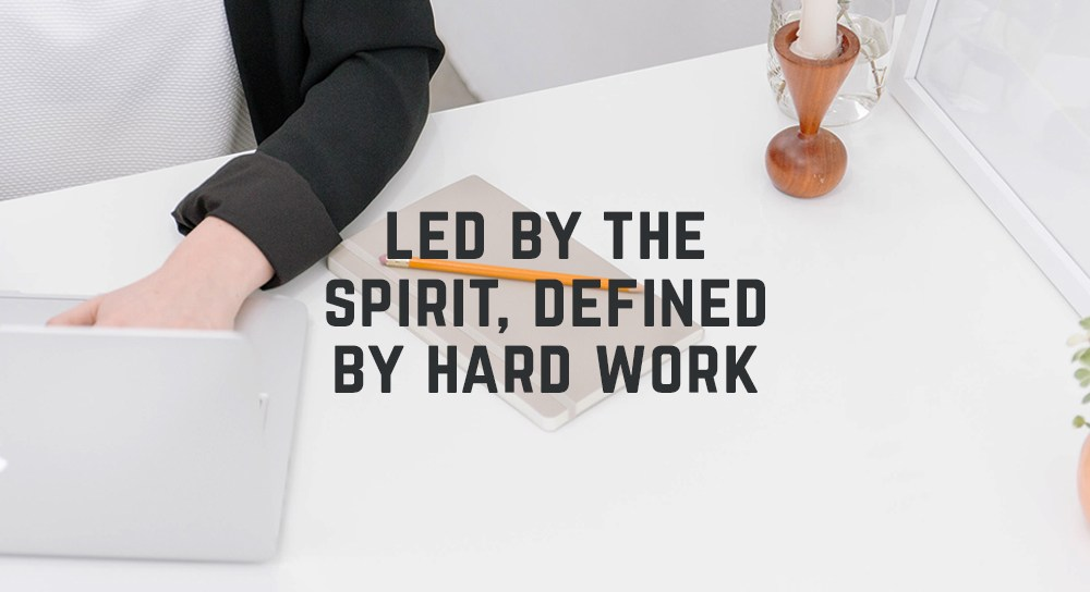 Leading Led By The Spirit, Defined By Hard Work