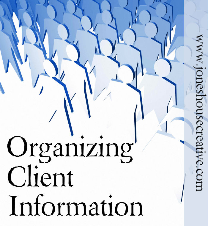 Organizing Client Information from Jones House Creative
