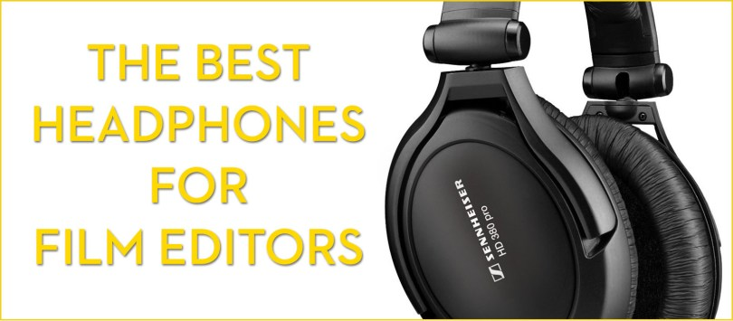 what are the best headphones for film editors