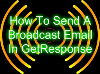 How To Send A Broadcast Email In GetResponse