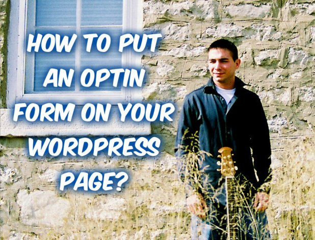 How To Put An Optin Form On Your WordPress Page
