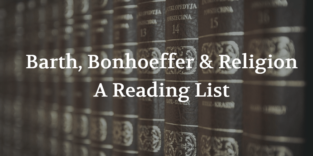 Barth, Bonhoeffer, & The Theological Critique of Religion: My Reading List This Fall