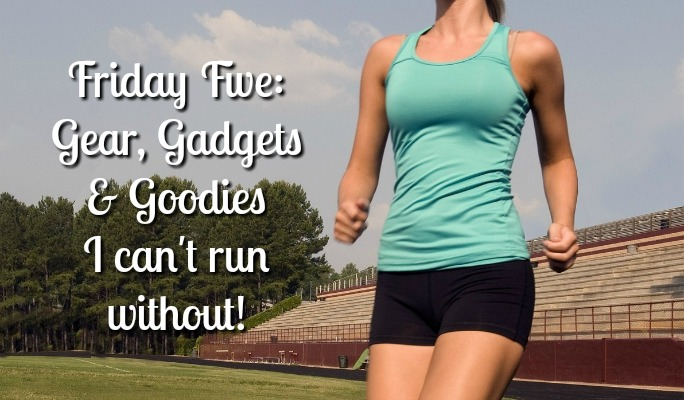 Running Gear, Gadgets & Goodies I Can't Run Without | Friday Five 2.0