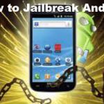 How To Jailbreak Android to Unleash the OS Madness