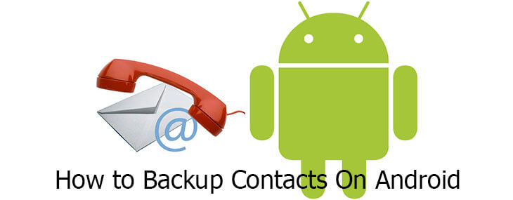 How To Backup Contacts On Android to Keep Old Friends