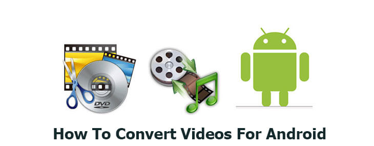 How to Convert Videos for Android‏ for an Array of Media Options