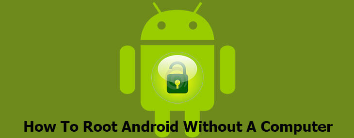 How To Root Android Without Computer Like A Seasoned Techie