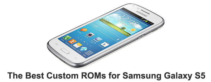 10 Best Custom ROMs For Samsung Galaxy S5: A Unique Phone