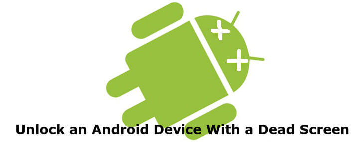 How To Unlock Android Device With Dead Screen