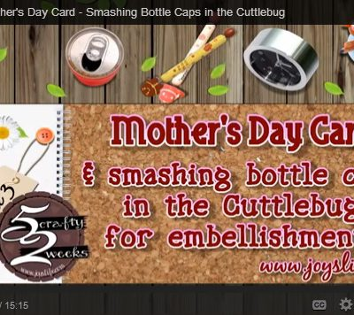 52 – Episode 3: Mother's Day Card – Smashing Bottle Caps in the Cuttlebug