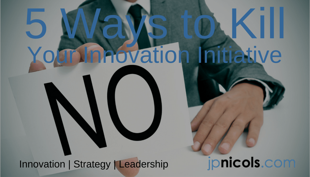 5 Ways to Kill Your Innovation Initiative