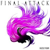 DAZZLE VISION - FINAL ATTACK (Review)