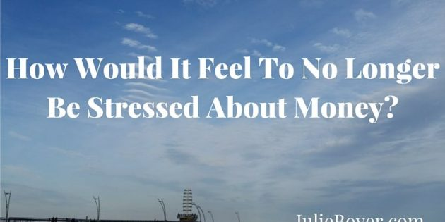 How Would It Feel To No Longer Be Stressed About Money-
