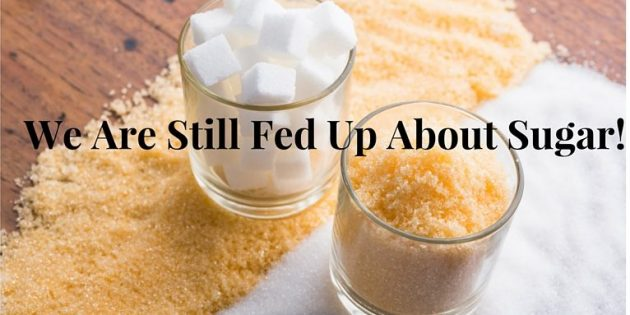 We Are Still Fed Up About Sugar!