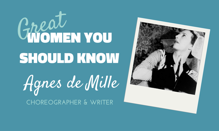 Women You Should Know… Agnes de Mille