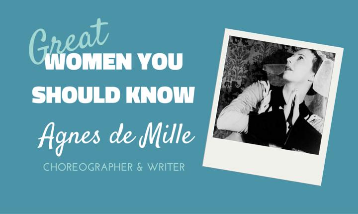 Women You Should Know… Agnes de Mille