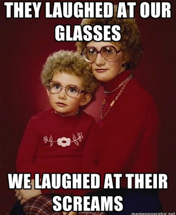 the laughed at our glasses