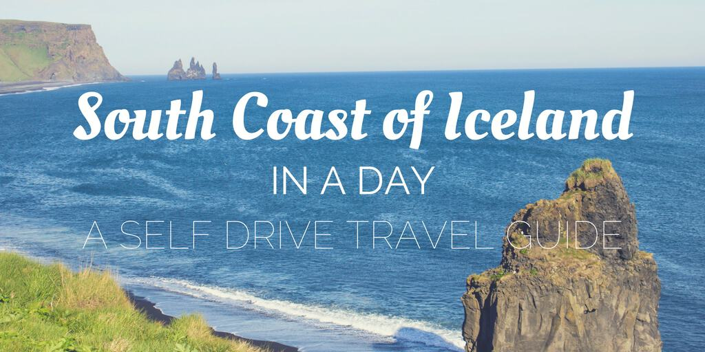 South Coast Iceland in a Day – Self Drive Travel Guide