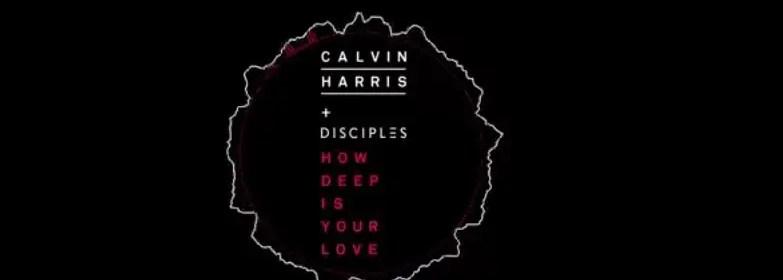 calvin harris how deep is your love ft disciples