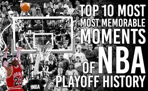 Top 10 Most Memorable Moments of NBA Playoff History