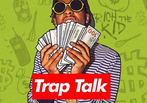 rich the kid trap talk