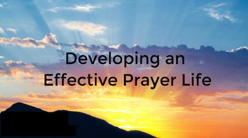 Developing an Effective prayer life begins by developing an intimate friendship with God.