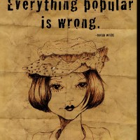 """Oscar Wilde-""""Everything popular is wrong."""""""