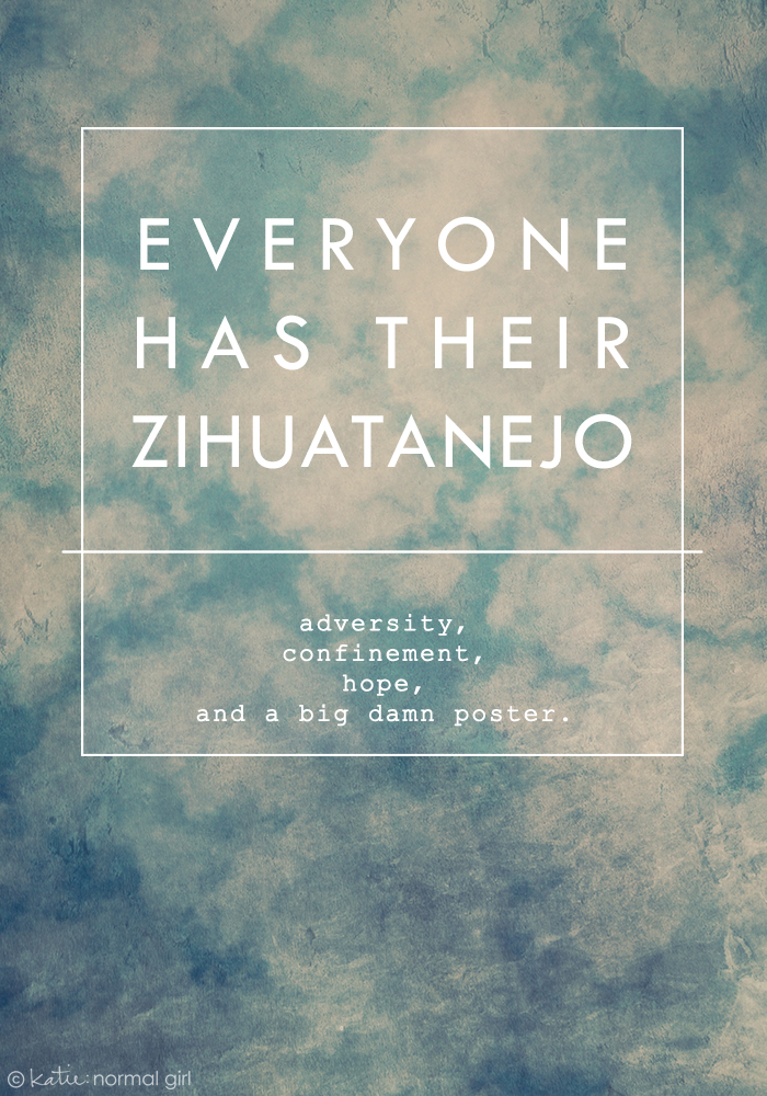 Everyone has their Zihuatanejo from katienormalgirl.com