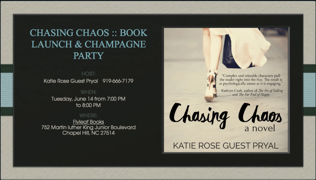 Alt Text: Chasing Chaos Book Launch & Champagne Party, Katie Rose Guest Pryal, 919-666-7179, Tuesday, June 14, 7pm at Flyleaf Books in Chapel hill